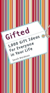 Gifted - 1,000 Gift Ideas for Everyone in Your Life ebook by Sarah Weidman