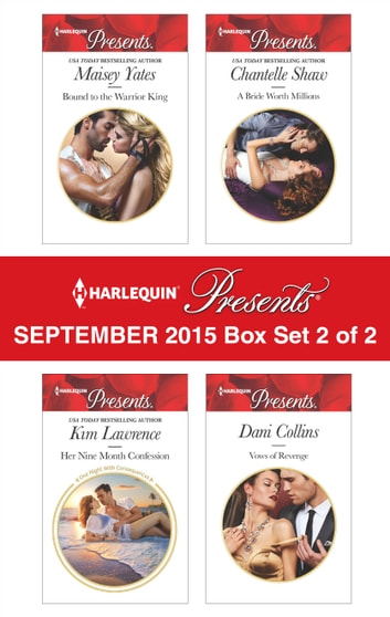 Harlequin Presents September 2015 - Box Set 2 of 2 - Bound to the Warrior King\Her Nine Month Confession\A Bride Worth Millions\Vows of Revenge ebook by Maisey Yates,Kim Lawrence,Chantelle Shaw,Dani Collins