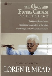 The Once and Future Church Collection ebook by Loren B. Mead