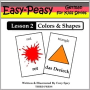 German Lesson 2: Colors & Shapes ebook by Cory Spry