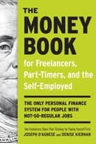 The Money Book for Freelancers, Part-Timers, and the Self-Employed - The Only Personal Finance System for People with Not-So-Regular Jobs ebook by Joseph D'Agnese, Denise Kiernan