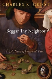 Beggar Thy Neighbor - A History of Usury and Debt ebook by Charles R. Geisst
