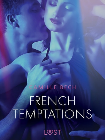 French Temptations - Erotic Short Story ebook by Camille Bech