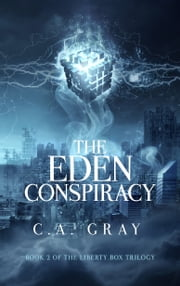 The Eden Conspiracy: The Liberty Box, Book 2 ebook by C.A. Gray