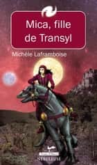 Mica, fille de Transyl 1 ebook by Michèle Laframboise