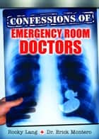 Confessions of Emergency Room Doctors ebook by Rocky Lang, Dr. Erick Montero