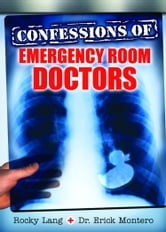 Confessions of Emergency Room Doctors ebook by Rocky Lang,Dr. Erick Montero