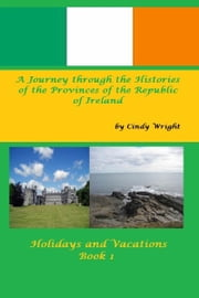 A Journey through the Histories of the Provinces of the Republic of Ireland ebook by Cindy Wright