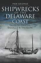 Shipwrecks of the Delaware Coast ebook by Pam George