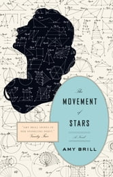 The Movement of Stars - A Novel ebook by Amy Brill