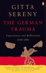The German Trauma - Experiences and Reflections 1938-2001 ebook by Gitta Sereny