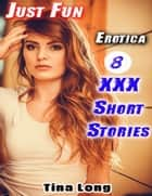 Erotica: Just Fun: 8 XXX Short Stories ebook by Tina Long
