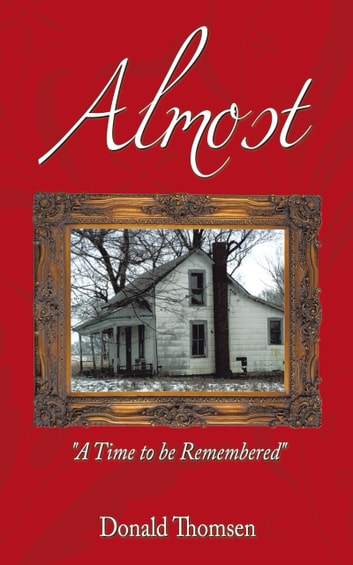 "Almost - ""A Time to be Remembered"" ebook by Donald Thomsen"