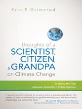 Thoughts of a Scientist, Citizen, and Grandpa on Climate Change - Bridging the Gap between Scientific and Public Opinion ebook by Eric P. Grimsrud