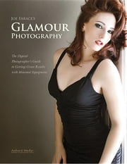 Joe Farace's Glamour Photography: The Digital Photographer's Guide to Getting Great Results with Minimal Equipment ebook by Farace, Joe