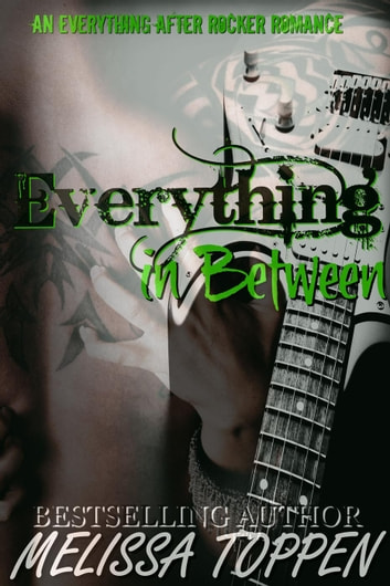 Everything in Between: A Rocker Romance ebook by Melissa Toppen