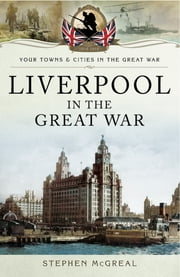 Liverpool in the Great War ebook by Stephen McGreal