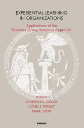 Experiential Learning in Organizations - Applications of the Tavistock Group Relations Approach ebook by