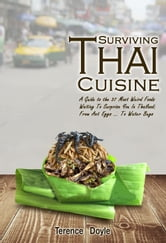Surviving Thai Cuisine - A Guide to the 37 Most Weird Foods Waiting To Surprise You In Thailand ebook by Terence Doyle