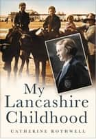 My Lancashire Childhood ebook by Catherine Rothwell