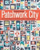 Patchwork City - 75 Innovative Blocks for the Modern Quilter - 6 Sampler Quilts ebook by Elizabeth Hartman