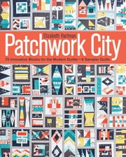 Patchwork City - 75 Innovative Blocks for the Modern Quilter • 6 Sampler Quilts ebook by Elizabeth Hartman
