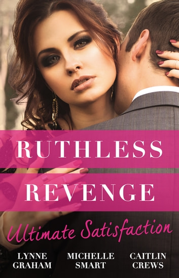 Ruthless Revenge - Ultimate Satisfaction/Bought For The Greek's Revenge/Wedded, Bedded, Betrayed/At The Count's Bidding ebook by Lynne Graham,Michelle Smart,Caitlin Crews