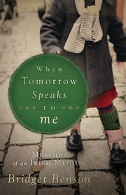 When Tomorrow Speaks to Me - Memoirs of an Irish Medium ebook by Bridget Benson