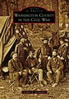 Washington County in the Civil War ebook by Stephen R. Bockmiller