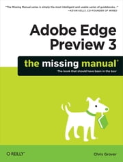Adobe Edge Preview 3: The Missing Manual ebook by Chris Grover