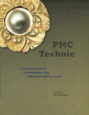 PMC Technic - A Collection of Techniques for Precious Metal Clay ebook by Tim McCreight