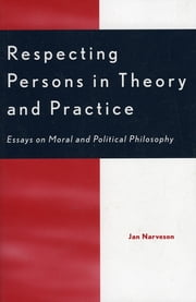 Respecting Persons in Theory and Practice - Essays on Moral and Political Philosophy ebook by Jan Narveson
