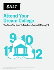 Attend Your Dream College: The Steps You Need to Take from Grades 9 Through 12 ebook by SALT