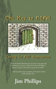 The Key to LIFE - Living In Full Expression ebook by Jim Phillips