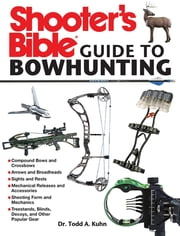 Shooter's Bible Guide to Bowhunting ebook by Todd A. Kuhn