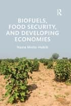 Biofuels, Food Security, and Developing Economies ebook by Nazia Mintz-Habib