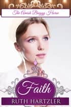 Faith - Amish Romance Ebook di Ruth Hartzler