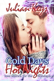 Cold Days, Hot Nights: A Romantic Anthology for the Holidays ebook by Julian Keys