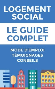 Logement Social Le Guide Complet - Booster votre demande de logement social ebook by Kobo.Web.Store.Products.Fields.ContributorFieldViewModel