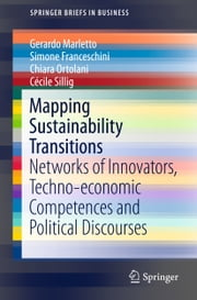Mapping Sustainability Transitions - Networks of Innovators, Techno-economic Competences and Political Discourses ebook by Gerardo Marletto,Simone Franceschini,Chiara Ortolani,Cécile Sillig
