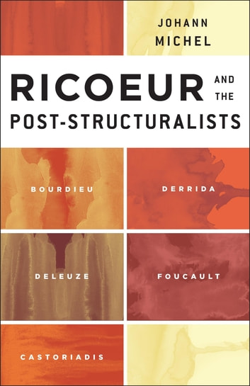 Ricoeur and the Post-Structuralists - Bourdieu, Derrida, Deleuze, Foucault, Castoriadis eBook by Johann Michel