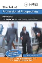 The Art of Professional Prospecting ebook by Burt Villarreal