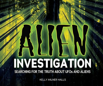 Alien Investigation - Searching for the Truth about UFOs and Aliens ebook by Kelly Milner Halls