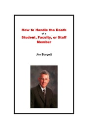 How to Handle the Death of a Student, Faculty, or Staff Member ebook by Jim Burgett