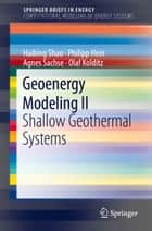 Geoenergy Modeling II - Shallow Geothermal Systems ebook by Haibing Shao, Philipp Hein, Agnes Sachse,...
