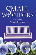 Small Wonders ebook by Susie Brown