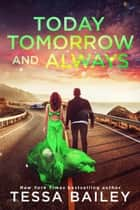 Today Tomorrow and Always - phenomenal fate ebook by Tessa Bailey