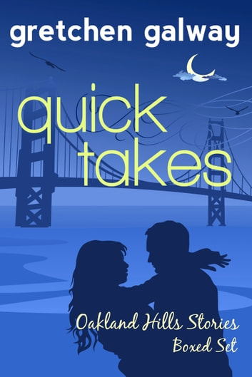 Quick Takes - Oakland Hills Stories Boxed Set ebook by Gretchen Galway