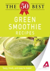 The 50 Best Green Smoothie Recipes: Tasty, fresh, and easy to make! ebook by Editors of Adams Media