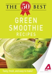 The 50 Best Green Smoothie Recipes: Tasty, fresh, and easy to make! - Tasty, fresh, and easy to make! ebook by Editors of Adams Media
